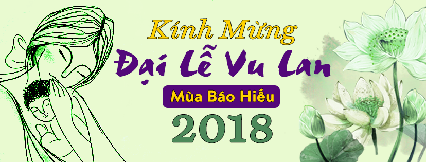 Kính Mừng Đại Lễ Vu-Lan – Mùa Báo Hiếu 2018